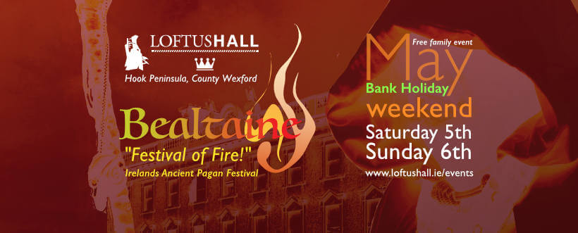 "LoftusHall hook Peninsula, County Wexford. Bealtaine ""Festival of Fire "" Irelands Ancient Pagan Festival Free Family Event, May bank holiday weekend, Saturday 5th. Sunday 6th"